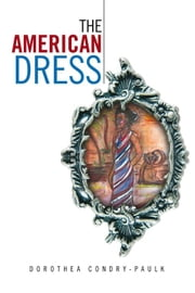 The American Dress ebook by Dorothea Condry-Paulk
