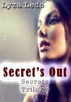 Secret's Out (Secrets Trilogy, #1) ebook by Lyza Ledo