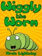 Wiggly the Worm ebook by Arnie Lightning