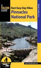 Best Easy Day Hikes Pinnacles National Park ebook by Linda Mullally,David Mullally