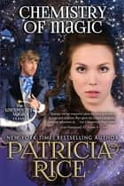 Chemistry of Magic - Unexpected Magic Book Five ebook by Patricia Rice
