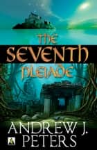 The Seventh Pleiade ebook by Andrew J. Peters
