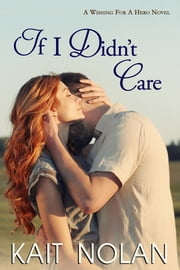 If I Didn't Care - A Small Town Southern Romance ebook by Kait Nolan