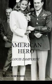 American Hero: Louis Zamperini ebook by Tony Norwood