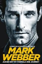 Aussie Grit: My Formula One Journey eBook by Mark Webber