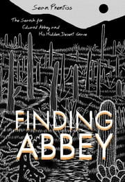 Finding Abbey - The Search for Edward Abbey and His Hidden Desert Grave ebook by Sean Prentiss