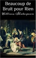 Beaucoup de Bruit pour Rien ebook by William Shakespeare