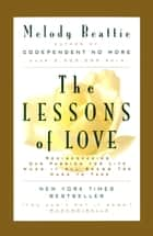 The Lessons of Love - Rediscovering Our Passion for Live When It All Seems Too Hard to Take ebook by Melody Beattie