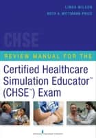 Review Manual for the Certified Healthcare Simulation Educator Exam ebook by Linda Wilson, PhD, RN,...