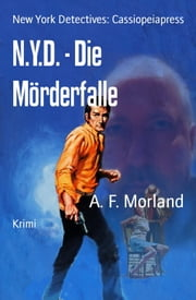 N.Y.D. - Die Mörderfalle - New York Detectives: Cassiopeiapress ebook by A. F. Morland