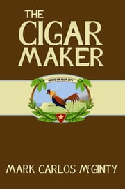 The Cigar Maker ebook by Mark McGinty