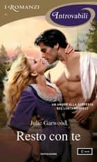 Resto con te (I Romanzi Introvabili) ebook by Julie Garwood