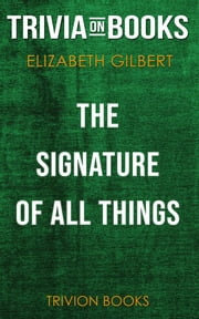 The Signature of All Things by Elizabeth Gilbert (Trivia-On-Books) ebook by Trivion Books
