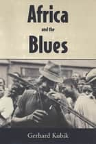 Africa and the Blues ebook by Gerhard Kubik