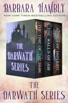 The Darwath Series - The Time of the Dark, The Walls of Air, and The Armies of Daylight ebook by Barbara Hambly