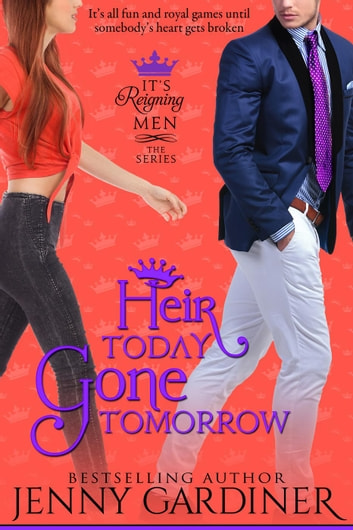 Heir Today, Gone Tomorrow - It's Reigning Men, #2 ebook by Jenny Gardiner