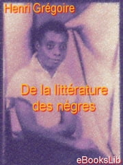 de La Littrature Des Ngres ebook by Grgoire, Henri