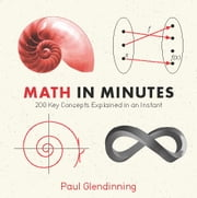 Math in Minutes - 200 Key Concepts Explained In An Instant ebook by Paul Glendinning