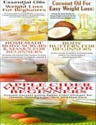 Essential Oils & Weight Loss for Beginners & Apple Cider Vinegar for Beginners & Body Butters for Beginners & Coconut Oil for Easy Weight Loss & Homemade Body Scrubs & Masks for Beginners ebook by Lindsey P