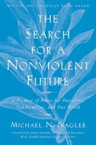 The Search for a Nonviolent Future ebook by Michael N. Nagler