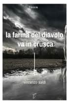 La farina del diavolo va in crusca ebook by Vincenzo Saldì