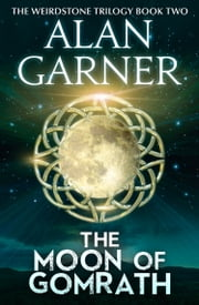 The Moon of Gomrath ebook by Alan Garner