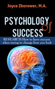 Psychology of Success -- RESEARCH: How to Have Success When Trying to Change How You Look - Self-Help Series, #3 ebook by Joyce Zborower, M.A.