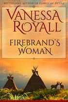 Firebrand's Woman ebook by Vanessa Royall