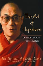The Art of Happiness - A handbook for living ebook by His Holiness The Dalai Lama