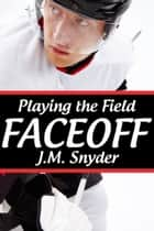 Playing the Field: Faceoff ebook by J.M. Snyder