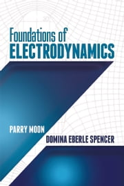 Foundations of Electrodynamics ebook by Parry Moon,Domina Eberle Spencer