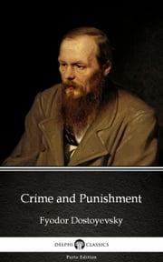 Crime and Punishment by Fyodor Dostoyevsky (Illustrated) ebook by Fyodor Dostoyevsky