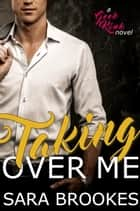 Taking Over Me - Geek Kink, #1 ebook by Sara Brookes