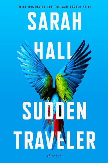 Sudden Traveler - Stories eBook by Sarah Hall