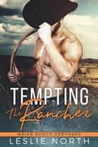 Tempting the Rancher - Meier Ranch Brothers, #1 ebook by Leslie North