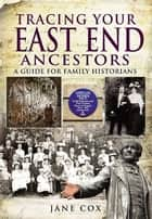 Tracing Your East End Ancestors ebook by Jane Cox