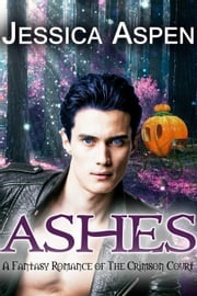 Ashes: A Fantasy Romance of the Crimson Court - Tales of the Crimson Court, #1 ebook by Jessica Aspen