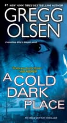 A Cold Dark Place ebook by Gregg Olsen