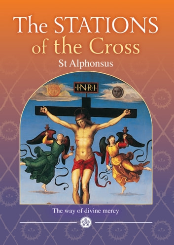 Stations of the Cross - The Way of Divine Mercy ebook by St Alphonsus Liguori,Fr Jim McManus CssR