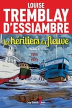 Les héritiers du fleuve, tome 3 - 1898-1914 ebook by Louise Tremblay d'Essiambre