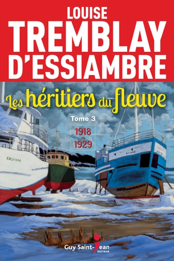 Les héritiers du fleuve, tome 3 eBook by Louise Tremblay d'Essiambre