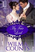 My Fair Lord ebook by Wilma Counts