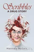 Scribbles - A Drug Story ebook by Matthew McCain