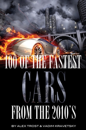 100 of the Fastest Cars from the 2010's ebook by alex trostanetskiy
