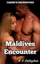 Maldives Encounter - Cassie's Encounters, #2 ebook by K C Callaghan