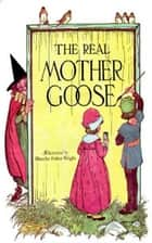 The Real Mother Goose ebook by Blanche Fisher Wright Fisher Wright