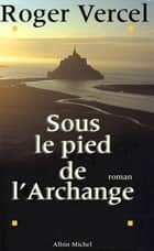 Sous le pied de l'archange ebook by Roger Vercel