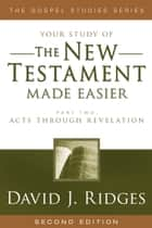 The New Testament Made Easier - Part 2 ebook by David J. Ridges