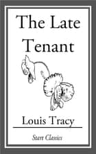 The Late Tenant ebook by Louis Tracy