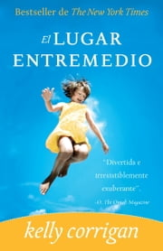 El lugar entremedio ebook by Kelly Corrigan
